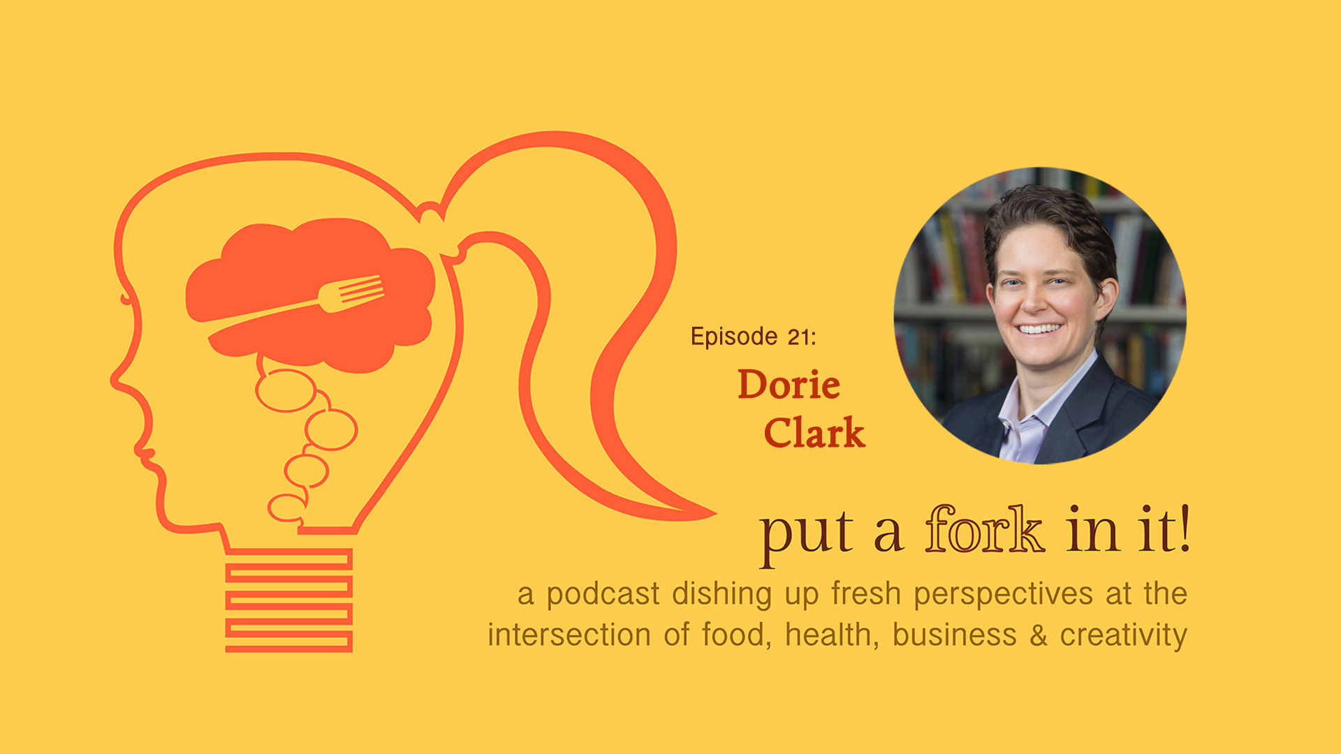 Episode 21: Dorie Clark, Washington Post Bestselling Author, contributor to Forbes & HBR, and marketing consultant